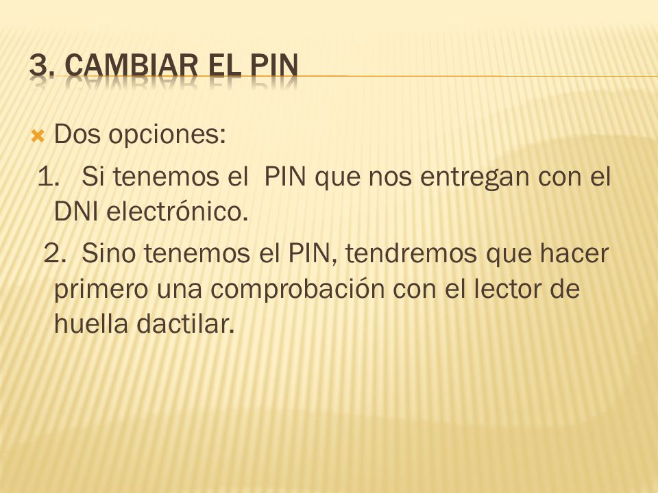 Dos opciones: 1. Si tenemos el PIN que nos entregan con el DNI electrónico. 2. Sino tenemos el PIN, tendremos que hacer primero una comprobación con e