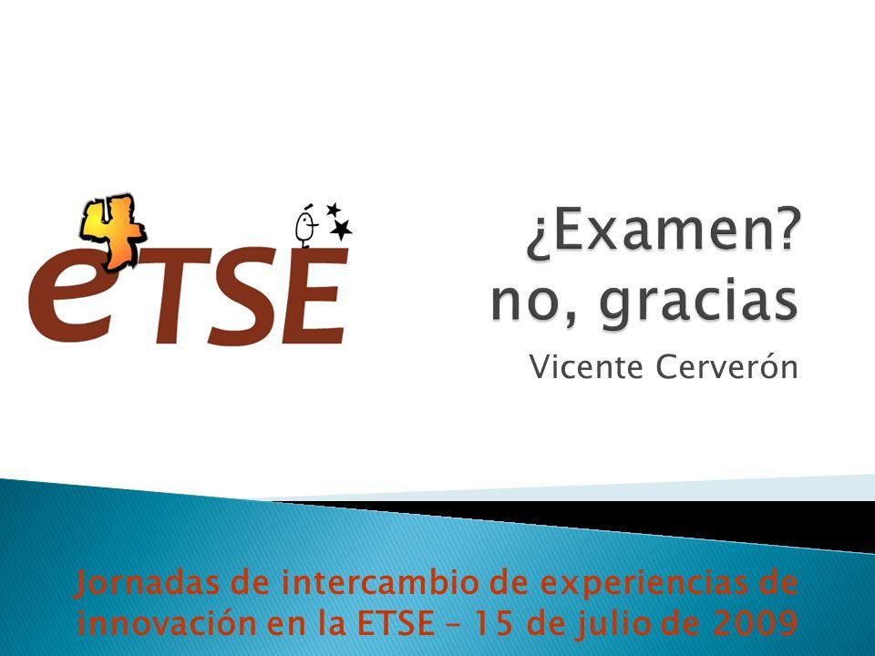 Vicente Cerverón Jornadas de intercambio de experiencias de innovación en la ETSE – 15 de julio de 2009