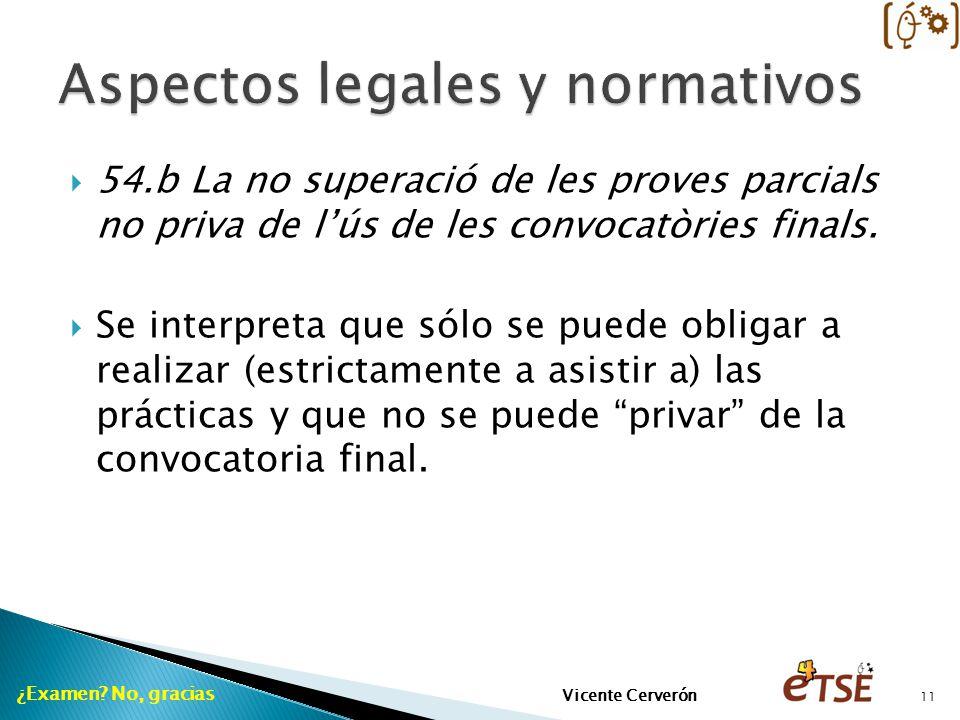 54.b La no superació de les proves parcials no priva de lús de les convocatòries finals. Se interpreta que sólo se puede obligar a realizar (estrictam