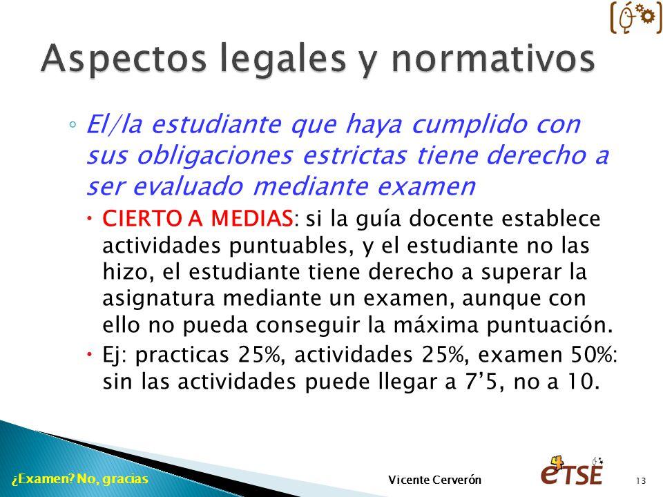 El/la estudiante que haya cumplido con sus obligaciones estrictas tiene derecho a ser evaluado mediante examen CIERTO A MEDIAS: si la guía docente est