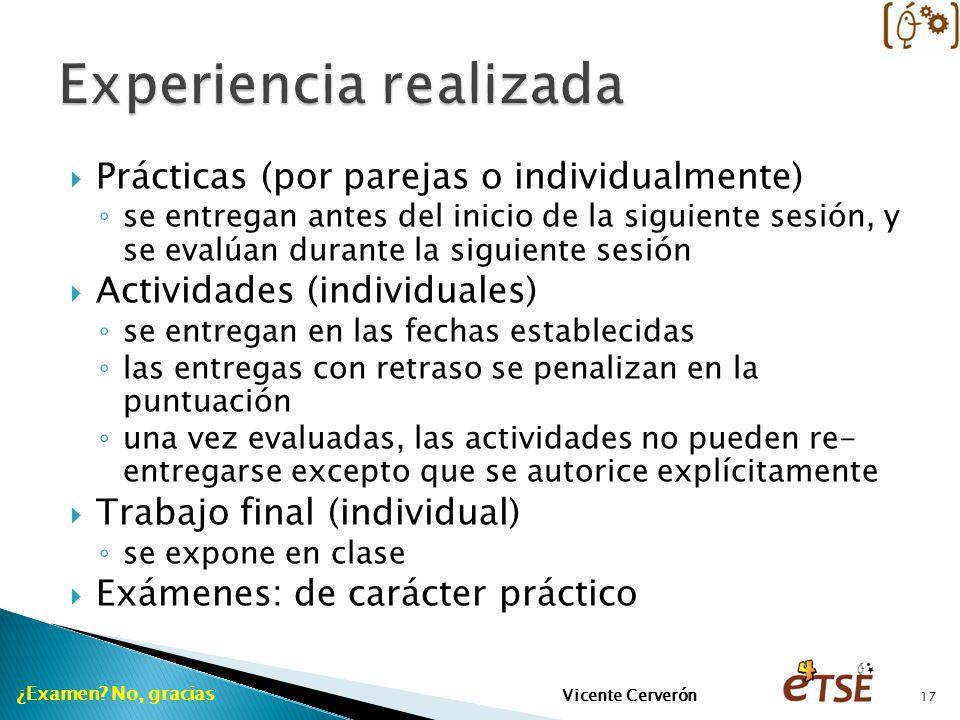Prácticas (por parejas o individualmente) se entregan antes del inicio de la siguiente sesión, y se evalúan durante la siguiente sesión Actividades (i