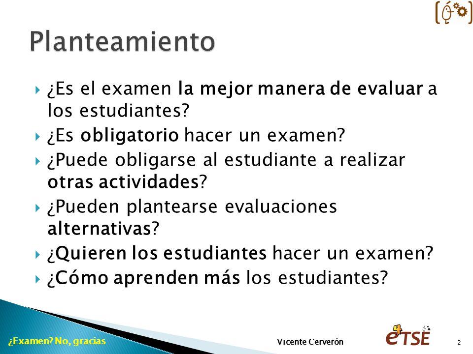 ¿Es el examen la mejor manera de evaluar a los estudiantes? ¿Es obligatorio hacer un examen? ¿Puede obligarse al estudiante a realizar otras actividad