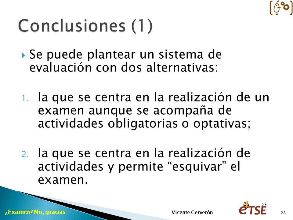 Se puede plantear un sistema de evaluación con dos alternativas: 1. la que se centra en la realización de un examen aunque se acompaña de actividades