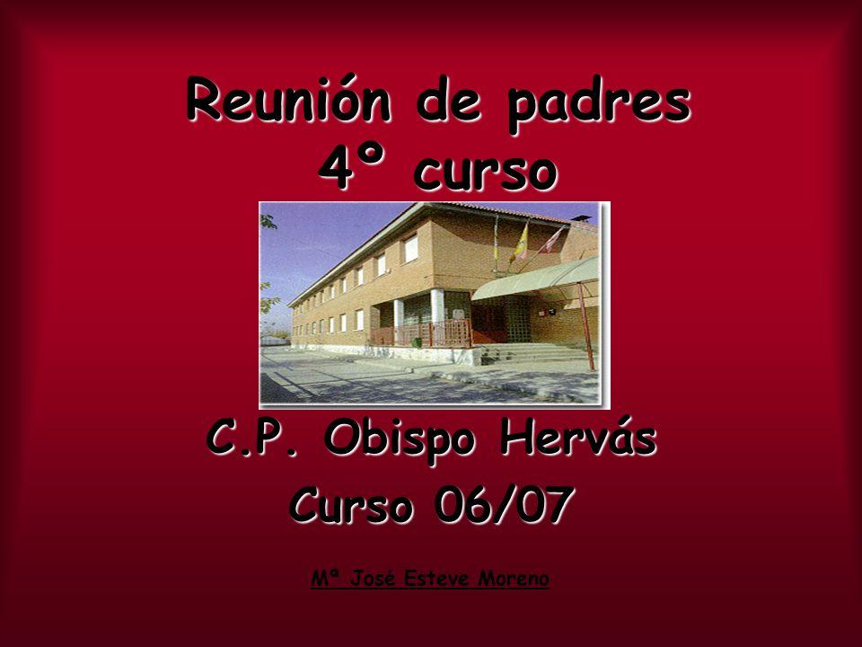 Reunión de padres 4º curso C.P. Obispo Hervás Curso 06/07 Mª José Esteve Moreno
