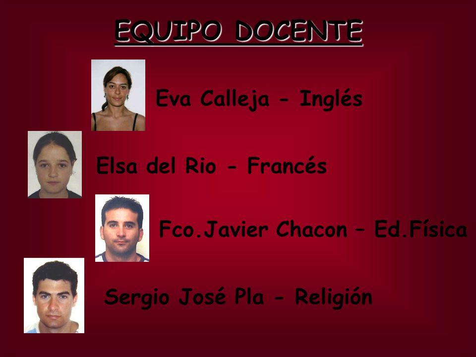 EQUIPO DOCENTE Eva Calleja - Inglés Fco.Javier Chacon – Ed.Física Elsa del Rio - Francés Sergio José Pla - Religión