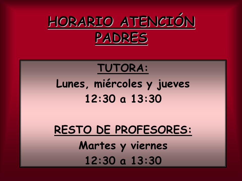 HORARIO ATENCIÓN PADRES TUTORA: Lunes, miércoles y jueves 12:30 a 13:30 RESTO DE PROFESORES: Martes y viernes 12:30 a 13:30