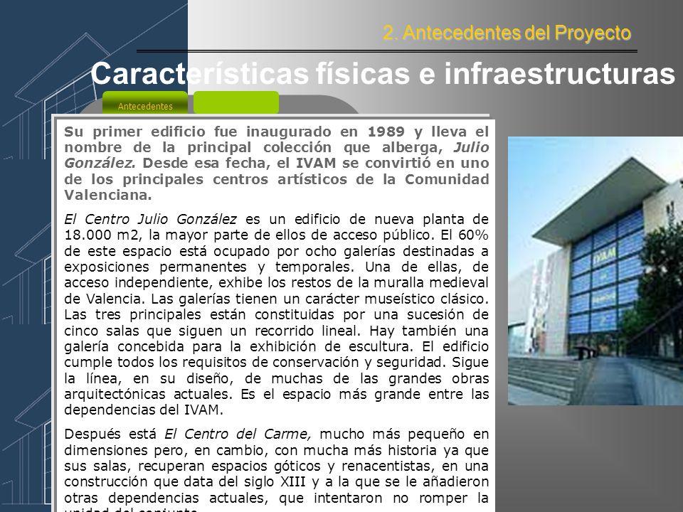 2. Antecedentes del Proyecto Antecedentes Los objetivos del IVAM son: - Prestar una especial atención a la producción artística valenciana - Al mismo
