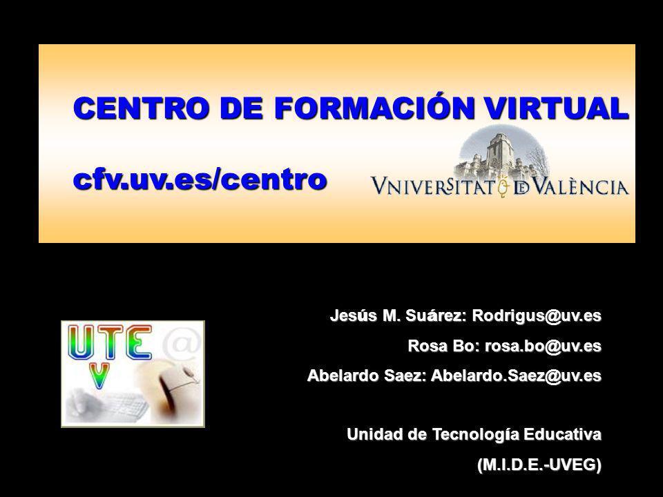 CENTRO DE FORMACIÓN VIRTUAL cfv.uv.es/centro Jes ú s M.