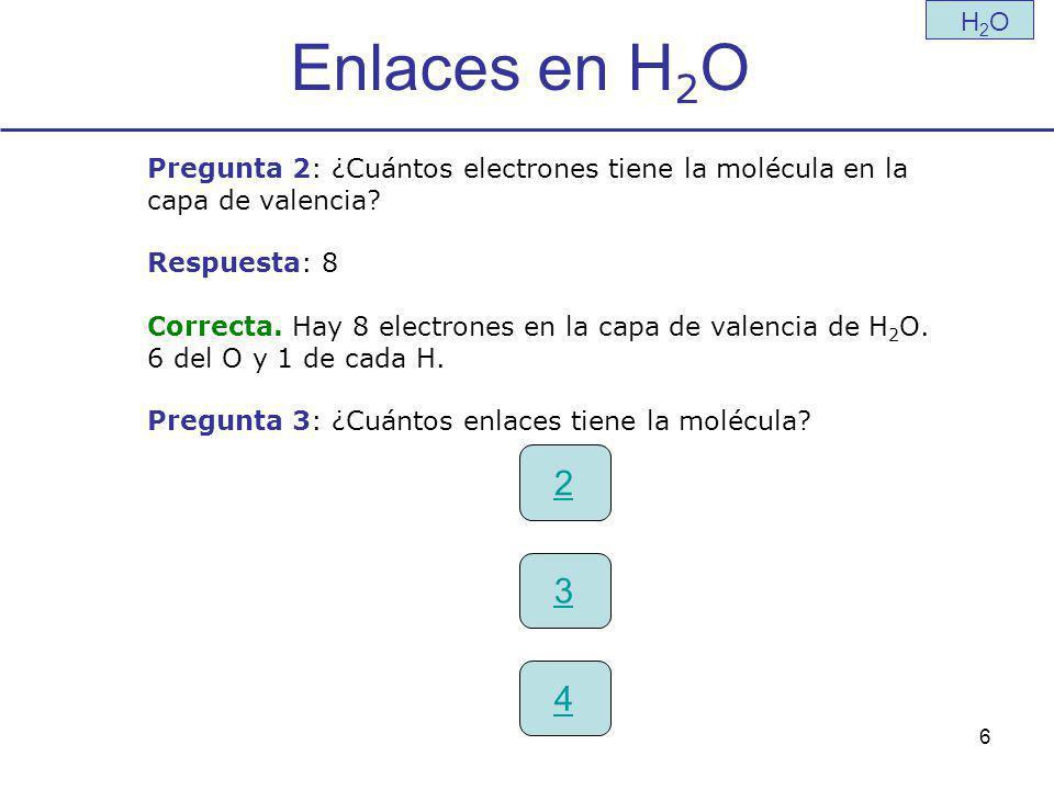 6 Enlaces en H 2 O H2OH2O Pregunta 2: ¿Cuántos electrones tiene la molécula en la capa de valencia.