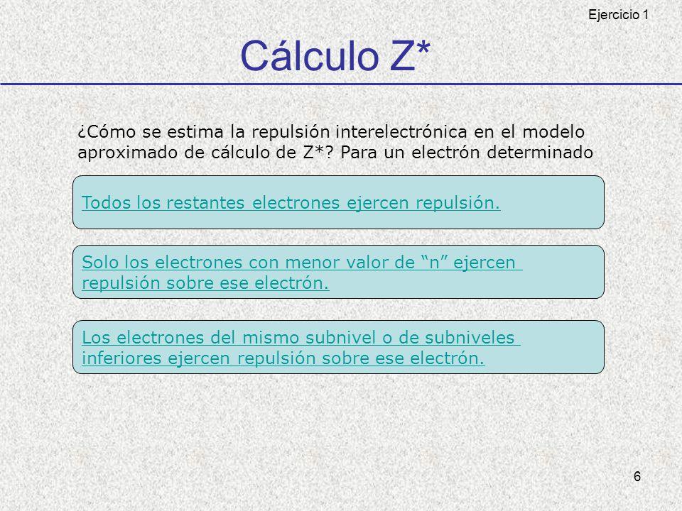 6 Cálculo Z* ¿Cómo se estima la repulsión interelectrónica en el modelo aproximado de cálculo de Z*? Para un electrón determinado Todos los restantes