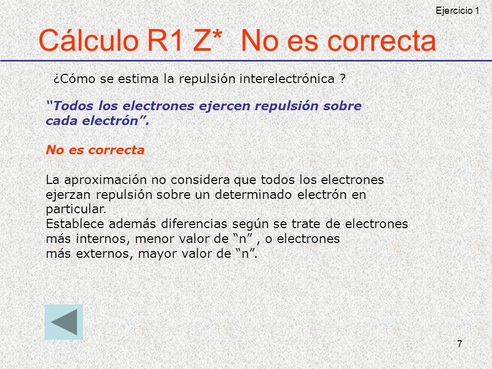 7 Cálculo R1 Z* No es correcta ¿Cómo se estima la repulsión interelectrónica ? Todos los electrones ejercen repulsión sobre cada electrón. No es corre