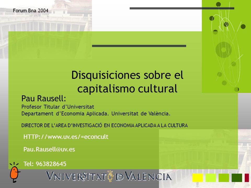 Disquisiciones sobre el capitalismo cultural Pau Rausell: Profesor Titular dUniversitat Departament dEconomia Aplicada. Universitat de València. DIREC