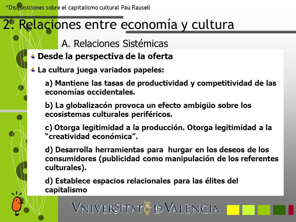 Disquisiciones sobre el capitalismo cultural Pau Rausell 2. Relaciones entre economía y cultura Desde la perspectiva de la oferta La cultura juega var