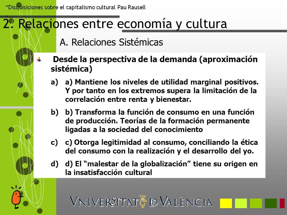 Disquisiciones sobre el capitalismo cultural Pau Rausell 2. Relaciones entre economía y cultura Desde la perspectiva de la demanda (aproximación sisté