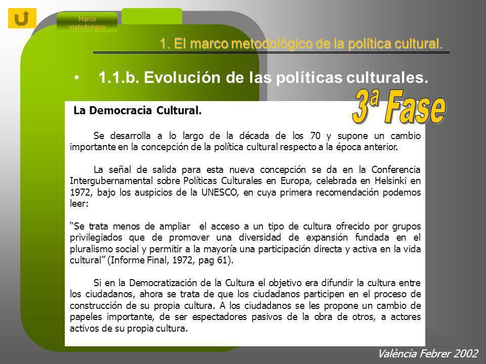 Marco metodoógico 1.1.b. Evolución de las políticas culturales. Políticas de democratización del acceso la cultura Se desarrollan a lo largo de la déc