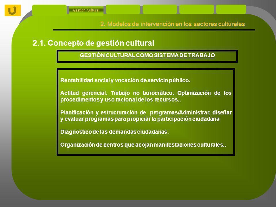 Gestión Cultural Se ocupa de la gestión de productos culturales no industriales (no seriliazables de forma idéntica): 1.
