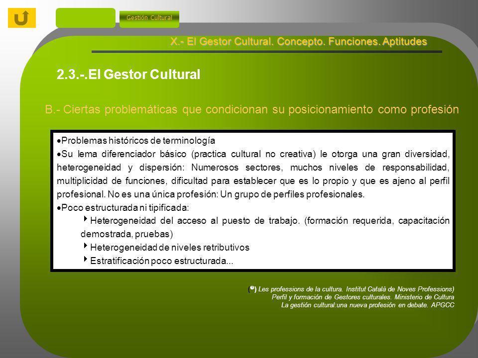 X.- El Gestor Cultural. Concepto. Funciones. Aptitudes Gestión Cultural A.- ¿es la gestión cultural una profesión ? 2.3.-.El Gestor Cultural