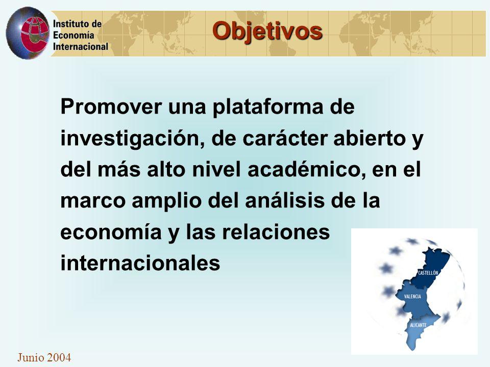 Junio 2004 Objetivos Promover una plataforma de investigación, de carácter abierto y del más alto nivel académico, en el marco amplio del análisis de la economía y las relaciones internacionales