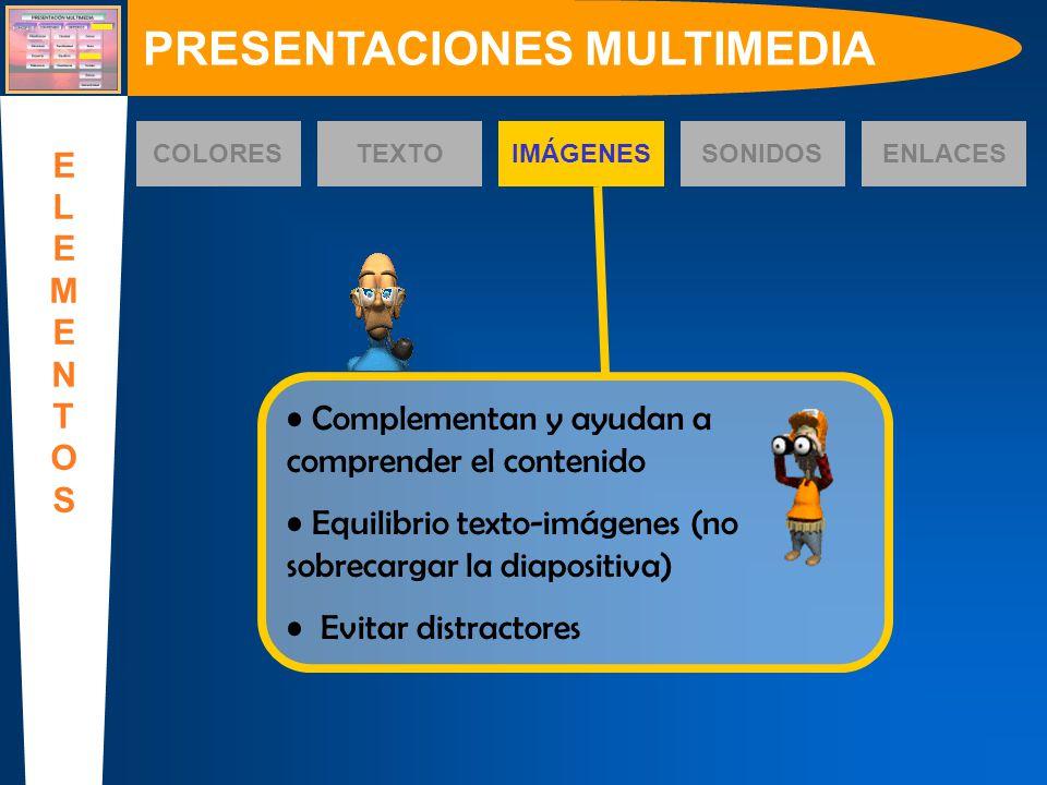 Complementan y ayudan a comprender el contenido Equilibrio texto-imágenes (no sobrecargar la diapositiva) Evitar distractores COLORESTEXTOIMÁGENESSONI