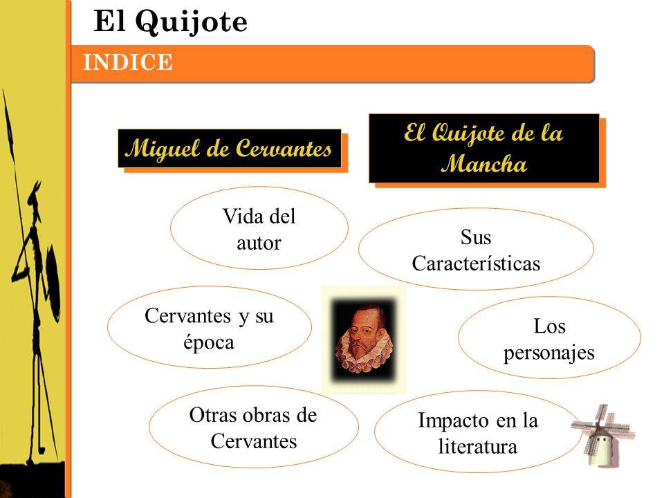 El Quijote INDICE Vida del autor Cervantes y su época Otras obras de Cervantes Sus Características Los personajes Impacto en la literatura El Quijote