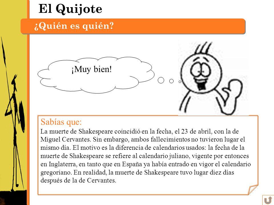 El Quijote ¿Quién es quién? Sabías que: La muerte de Shakespeare coincidió en la fecha, el 23 de abril, con la de Miguel Cervantes. Sin embargo, ambos