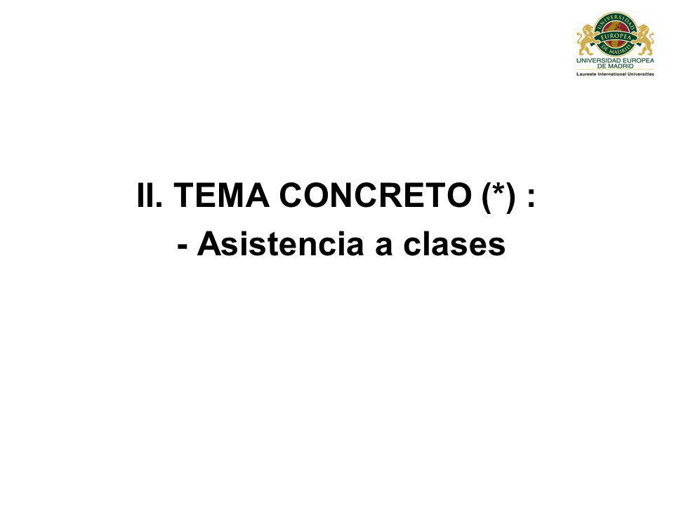 II. TEMA CONCRETO (*) : - Asistencia a clases
