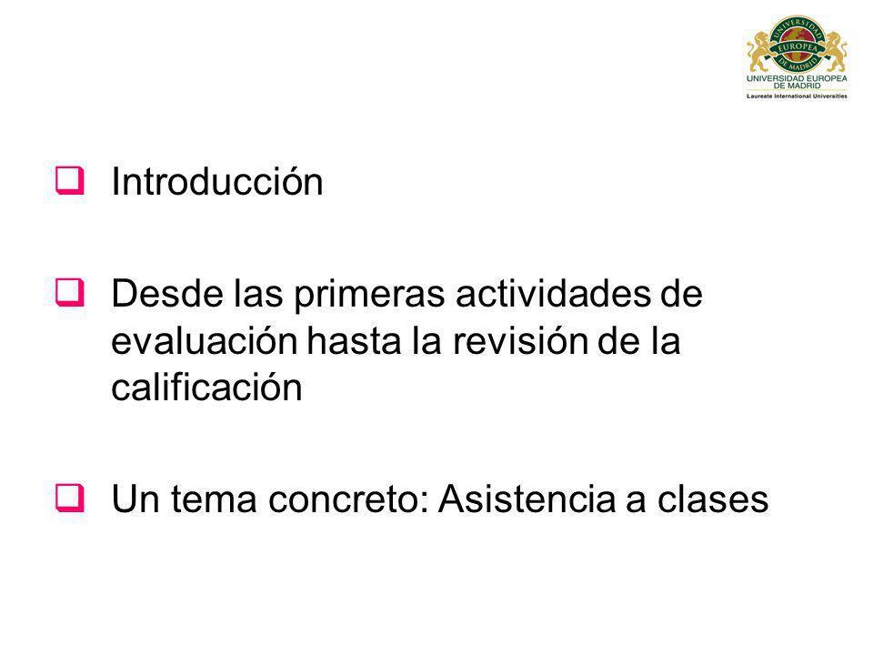 Introducción Desde las primeras actividades de evaluación hasta la revisión de la calificación Un tema concreto: Asistencia a clases