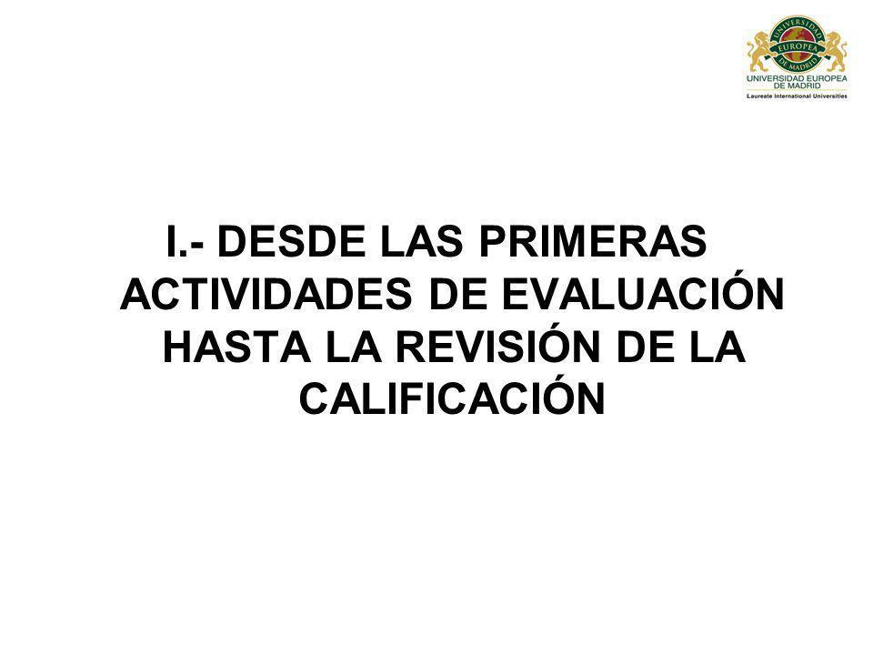 I.- DESDE LAS PRIMERAS ACTIVIDADES DE EVALUACIÓN HASTA LA REVISIÓN DE LA CALIFICACIÓN