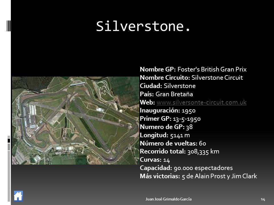 Juan José Grimaldo García 14 Juan José Grimaldo García 14 Silverstone. Nombre GP: Foster's British Gran Prix Nombre Circuito: Silverstone Circuit Ciud