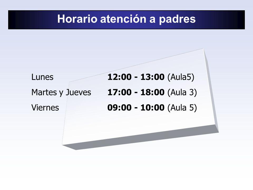 Horario atención a padres Lunes12:00 - 13:00 (Aula5) Martes y Jueves17:00 - 18:00 (Aula 3) Viernes09:00 - 10:00 (Aula 5)