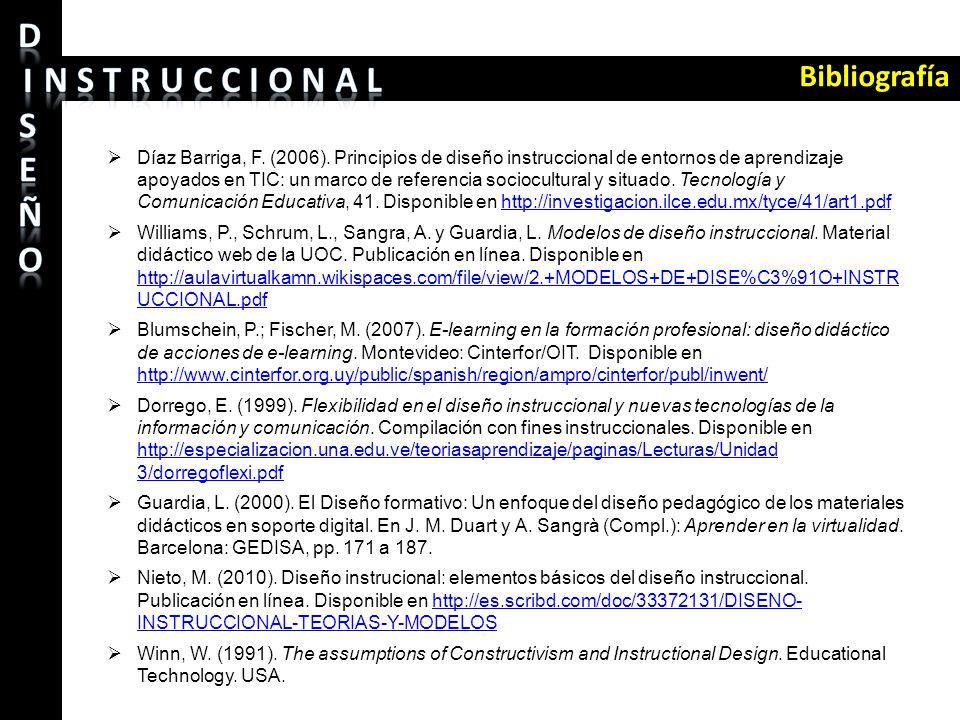 Bibliografía Díaz Barriga, F. (2006). Principios de diseño instruccional de entornos de aprendizaje apoyados en TIC: un marco de referencia sociocultu