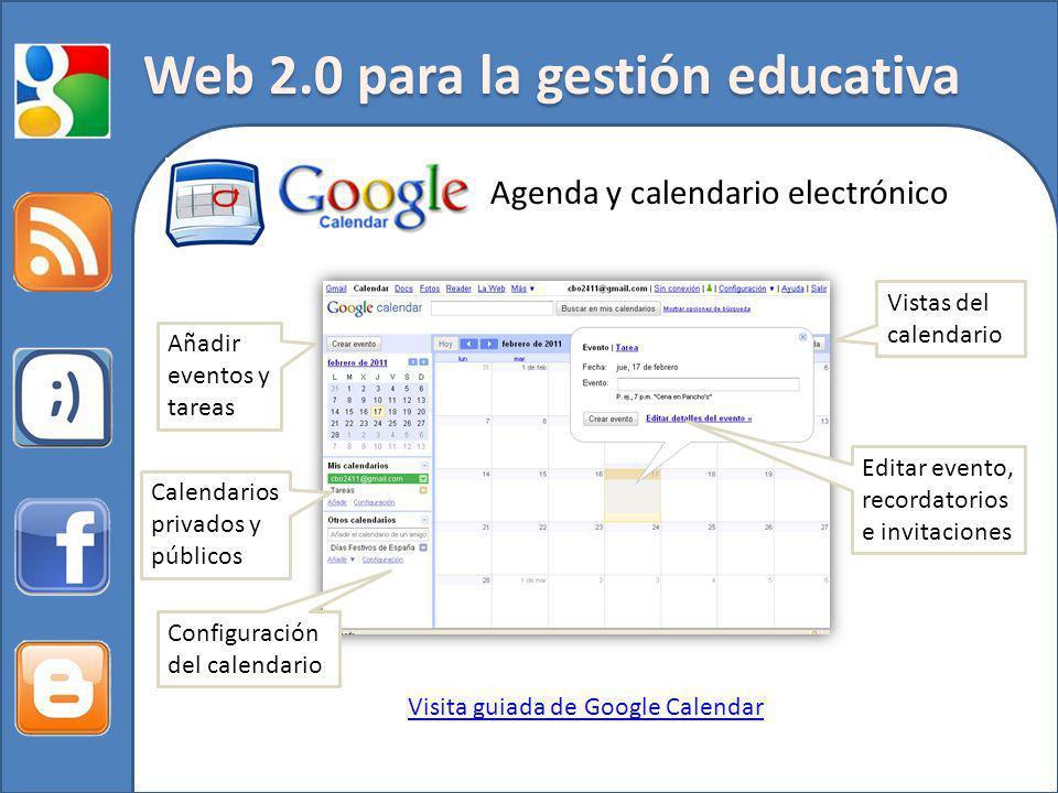 Web 2.0 para la gestión educativa Agenda y calendario electrónico Visita guiada de Google Calendar Añadir eventos y tareas Calendarios privados y públicos Configuración del calendario Vistas del calendario Editar evento, recordatorios e invitaciones