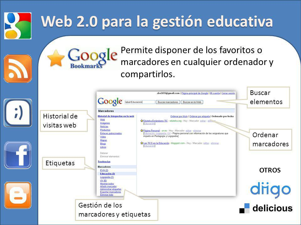 Web 2.0 para la gestión educativa Permite disponer de los favoritos o marcadores en cualquier ordenador y compartirlos. Historial de visitas web Etiqu