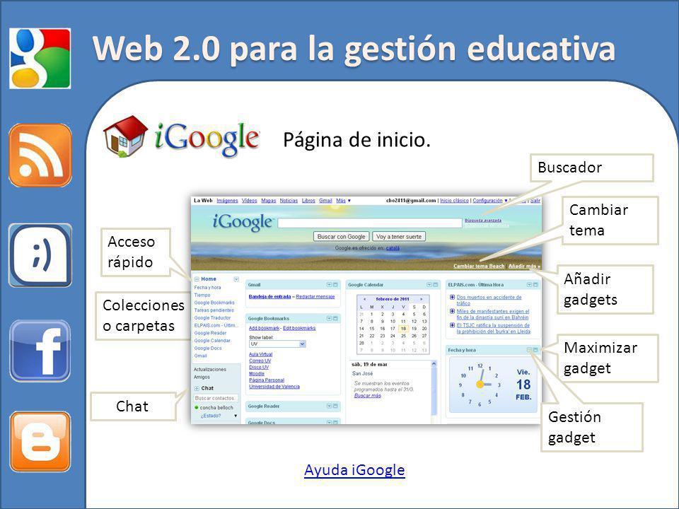 Web 2.0 para la gestión educativa Página de inicio. Ayuda iGoogle Colecciones o carpetas Buscador Cambiar tema Añadir gadgets Maximizar gadget Gestión