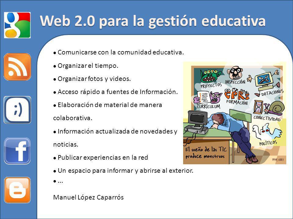 Web 2.0 para la gestión educativa Comunicarse con la comunidad educativa. Organizar el tiempo. Organizar fotos y videos. Acceso rápido a fuentes de In