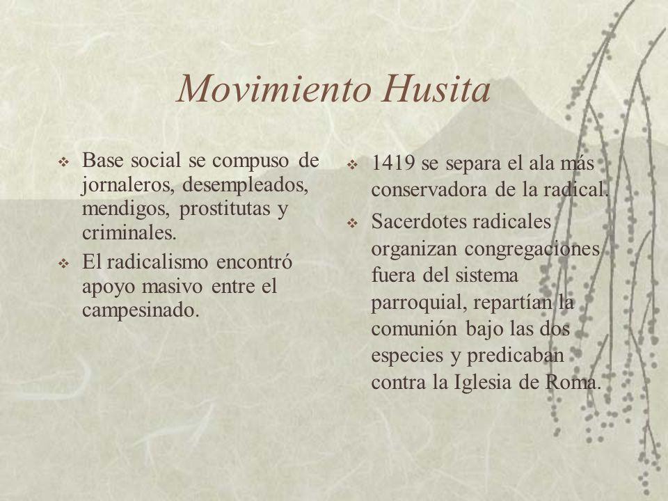 Movimiento Husita Base social se compuso de jornaleros, desempleados, mendigos, prostitutas y criminales. El radicalismo encontró apoyo masivo entre e