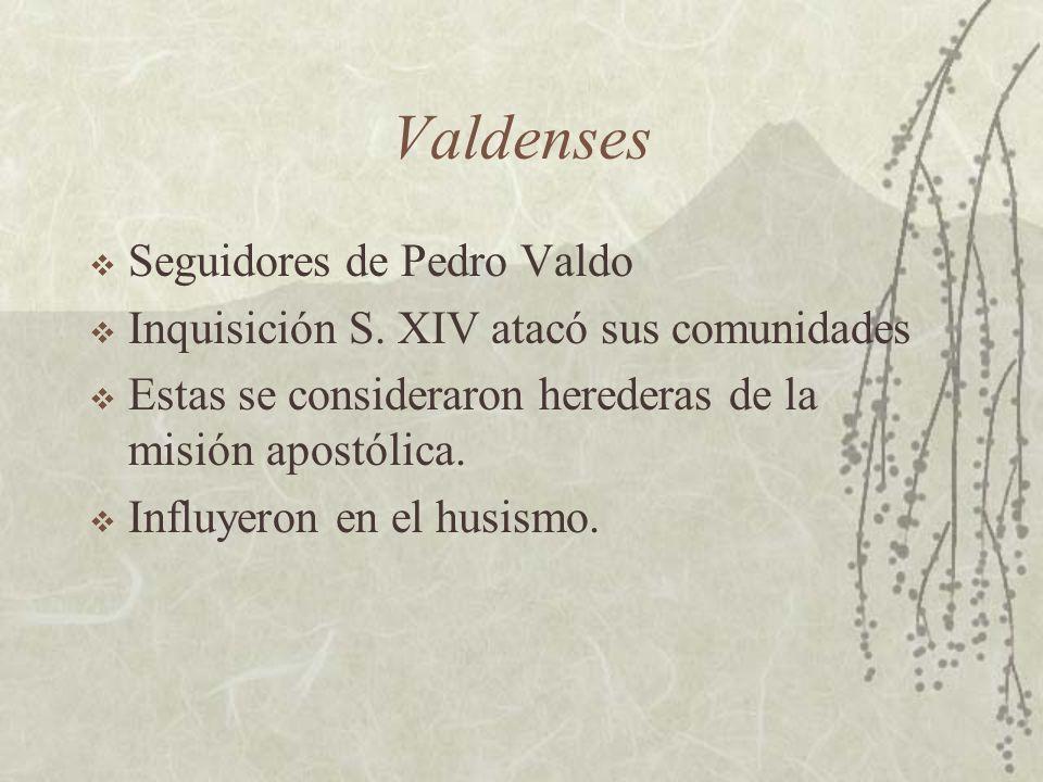 Valdenses Seguidores de Pedro Valdo Inquisición S. XIV atacó sus comunidades Estas se consideraron herederas de la misión apostólica. Influyeron en el