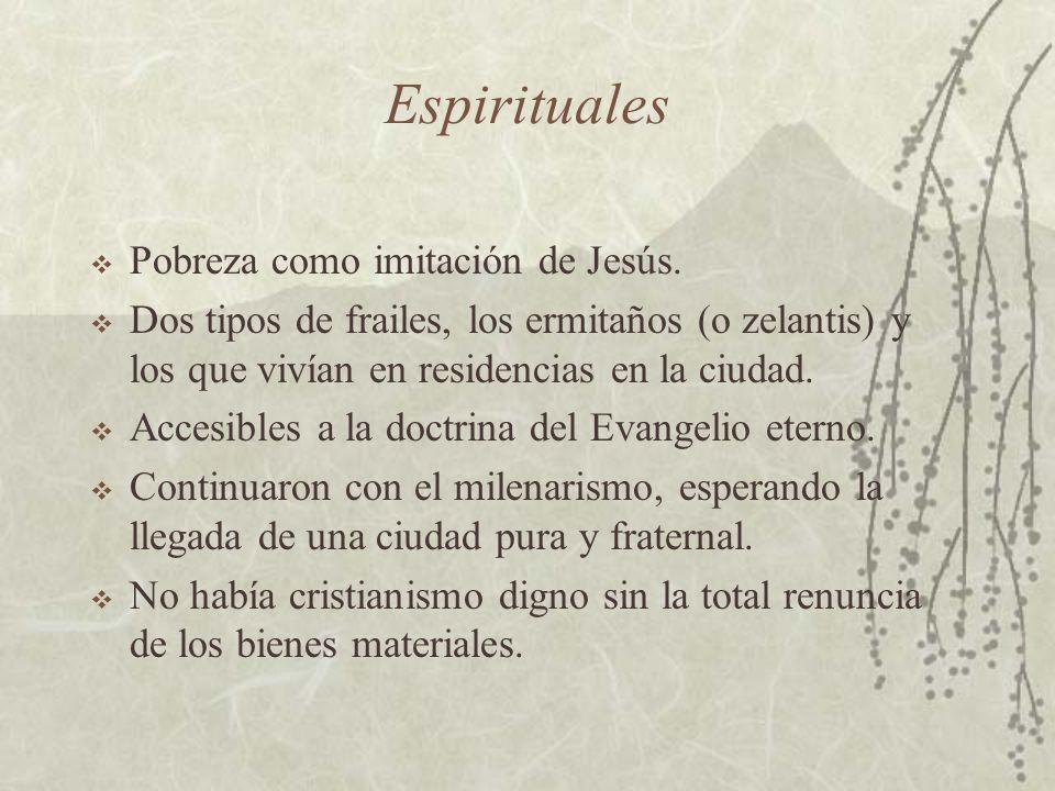 Espirituales Pobreza como imitación de Jesús. Dos tipos de frailes, los ermitaños (o zelantis) y los que vivían en residencias en la ciudad. Accesible