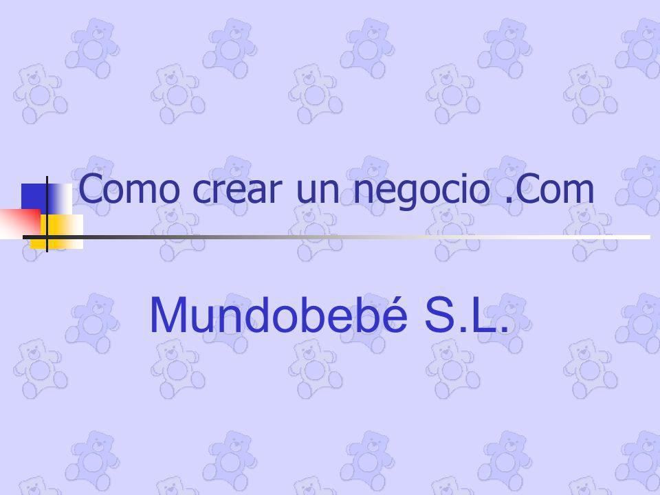 Como crear un negocio.Com Mundobebé S.L.
