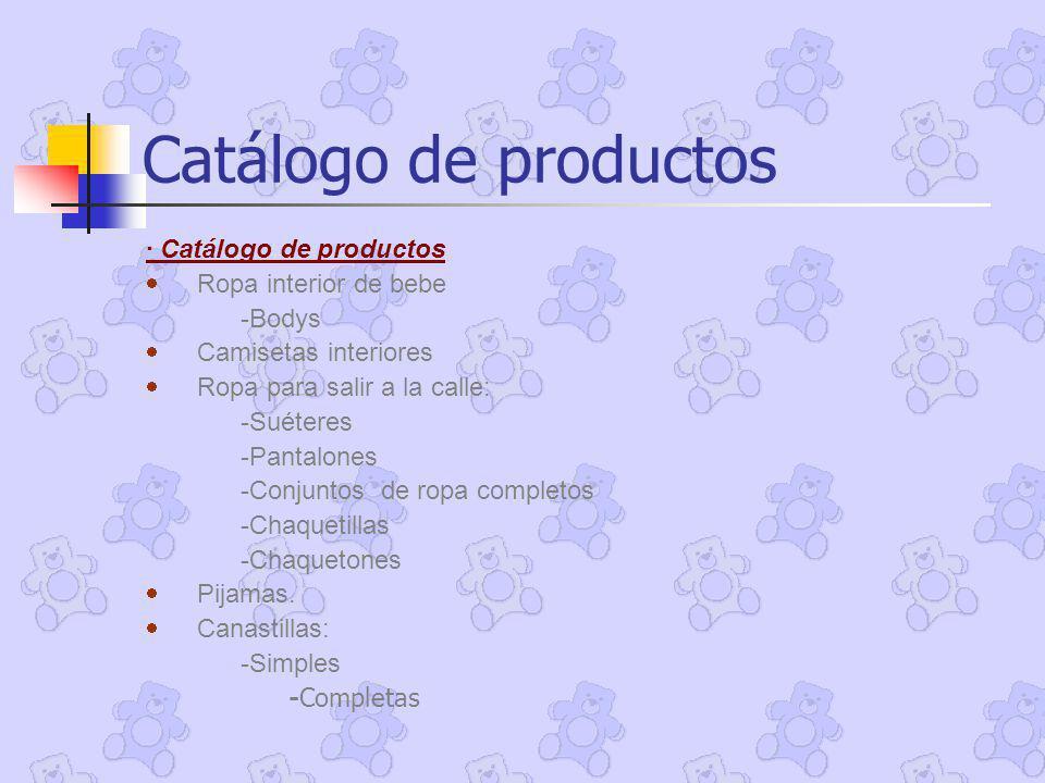 Catálogo de productos · Catálogo de productos Ropa interior de bebe -Bodys Camisetas interiores Ropa para salir a la calle: -Suéteres -Pantalones -Con