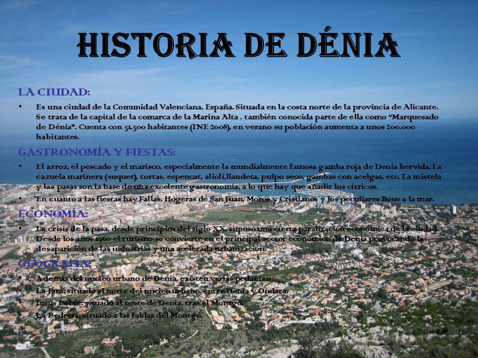 HISTORIA DE DÉNIA LA CIUDAD: Es una ciudad de la Comunidad Valenciana, España. Situada en la costa norte de la provincia de Alicante. Se trata de la c