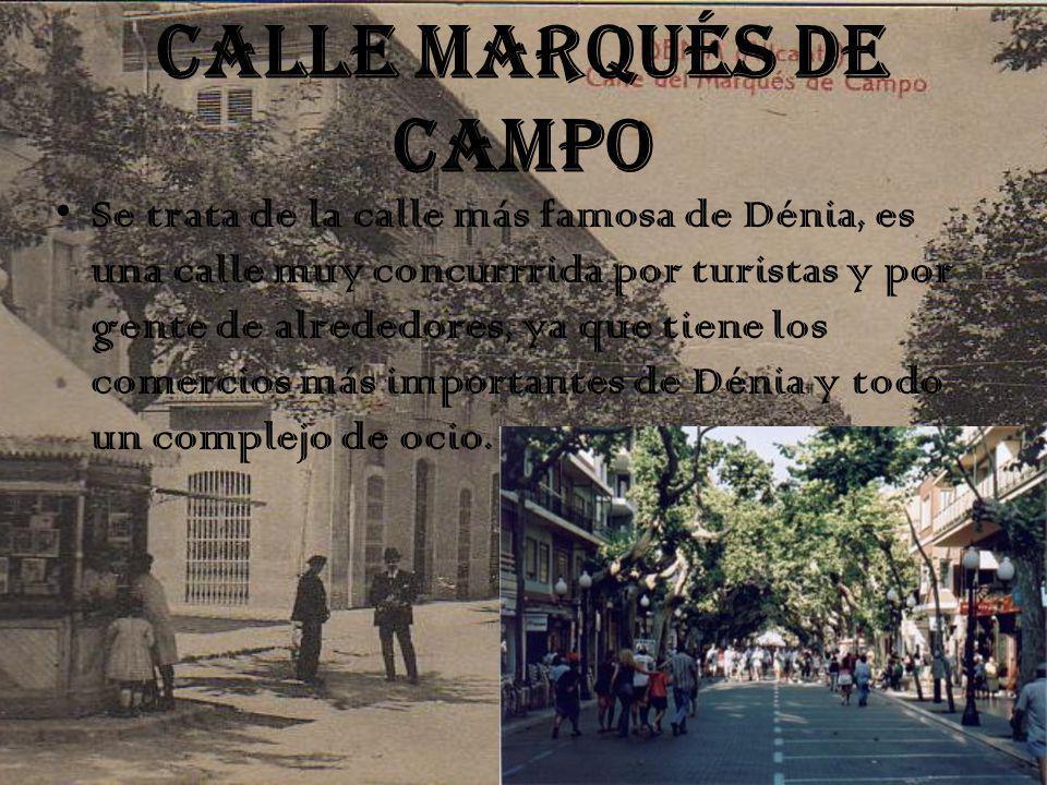 CALLE MARQUÉS DE CAMPO Se trata de la calle más famosa de Dénia, es una calle muy concurrrida por turistas y por gente de alrededores, ya que tiene los comercios más importantes de Dénia y todo un complejo de ocio.