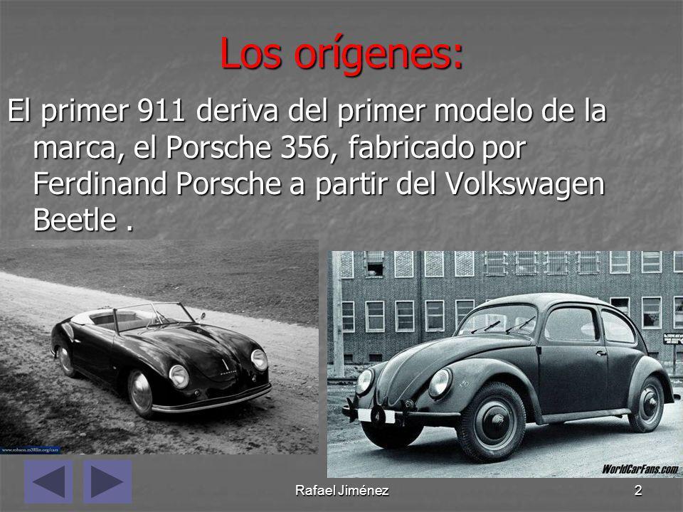 Rafael Jiménez2 Los orígenes: El primer 911 deriva del primer modelo de la marca, el Porsche 356, fabricado por Ferdinand Porsche a partir del Volkswa