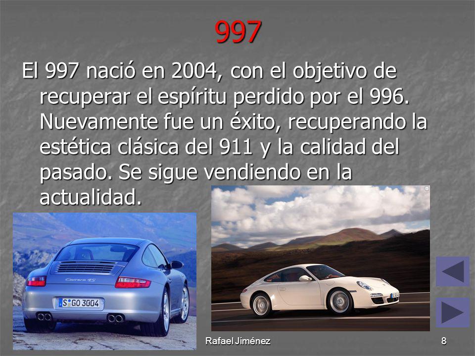 Los diferentes 997: Rafael Jiménez9 Modelo Potencia, cilindrada0–100 km/h Velocidad máxima 911 Carrera345cv @ 6500 rpm, 3.6 L 4.7 s 290 km/h 911 Carrera S 385cv @ 6500 rpm, 3.8 L4.5 s 303 km/h 911 Carrera Cabriolet 345cv @ 6500 rpm, 3.6 L4.9 s290 km/h 911 Carrera S Cabriolet 385cv @ 6500 rpm, 3.8 L4.7 s303 km/h 911 Carrera 4 345cv @ 6500 rpm, 3.6 L4.8 s285 km/h 911 Carrera 4S 385cv @ 6500 rpm, 3.8 L4.5 s298 km/h 911 Carrera 4 Cabriolet 345cv @ 6500 rpm, 3.6 L5.0 s285 km/h 911 Carrera 4S Cabriolet 385cv @ 6500 rpm, 3.8 L4.7 s298 km/h 911 Targa 4 345 cv @ 6500 rpm, 3.6 L5.0 s285 km/h 911 Targa 4S 385cv @ 6500 rpm, 3.8 L4.7 s298 km/h 911 Turbo 500cv @ 6000 rpm, 3.6 L3.6 s312 km/h 911 Turbo Cabriolet 500cv @ 6000 rpm, 3.6 L3.5 s312 km/h 911 Turbo S 530cv @ 6250-6750 rpm, 3.8 L3.1 s315 km/h 911 Turbo S Cabriolet 530cv @ 6250-6750 rpm, 3.8 L3.2 s315 km/h 911 GT3 435cv @ 7600 rpm, 3.8 L4.0 s312 km/h 911 GT3 RS 450cv @ 7600 rpm, 3.6 L3.8 s311 km/h 911 GT2 530cv @ 6500 rpm, 3.6 L3.6 s328 km/h 911 GT2 RS 620cv @ 6500 rpm, 3.6 L3.4 s330 km/h