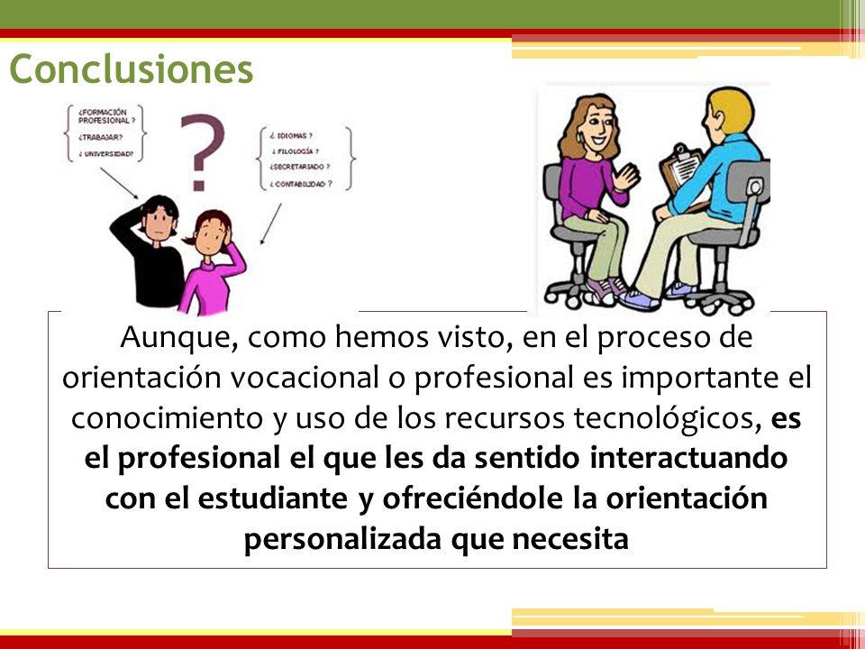 07/06/2014 Aunque, como hemos visto, en el proceso de orientación vocacional o profesional es importante el conocimiento y uso de los recursos tecnoló