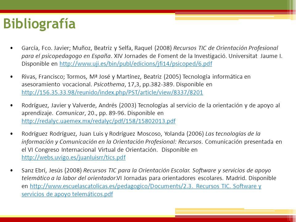07/06/2014 Bibliografía García, Fco. Javier; Muñoz, Beatriz y Selfa, Raquel (2008) Recursos TIC de Orientación Profesional para el psicopedagogo en Es