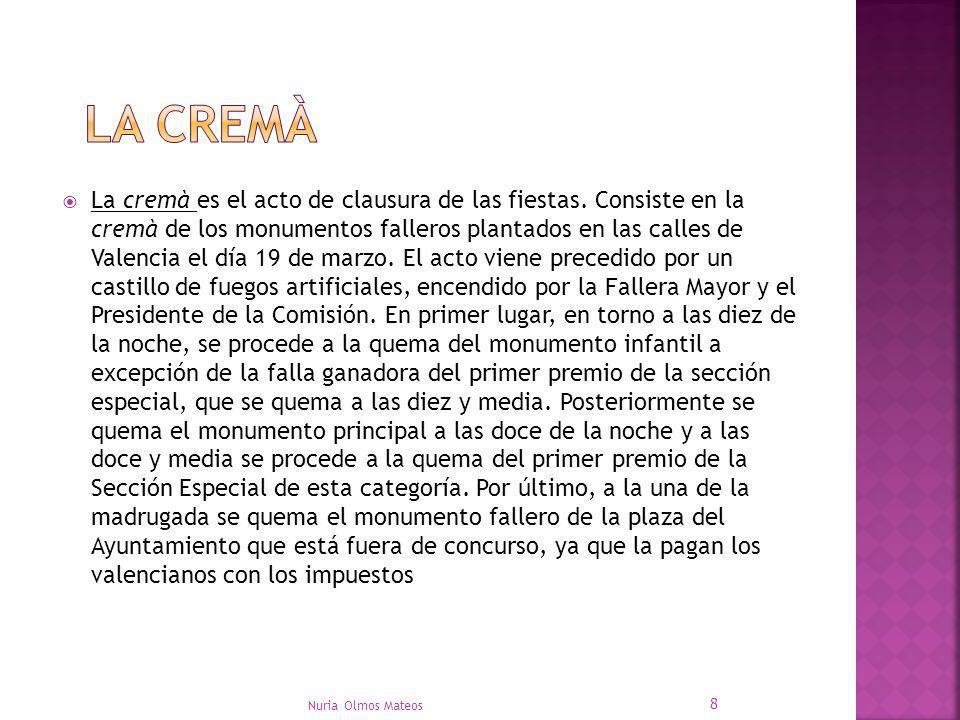 La cremà es el acto de clausura de las fiestas. Consiste en la cremà de los monumentos falleros plantados en las calles de Valencia el día 19 de marzo