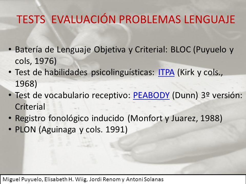 TESTS EVALUACIÓN PROBLEMAS LENGUAJE Miguel Puyuelo, Elisabeth H. Wiig, Jordi Renom y Antoni Solanas Batería de Lenguaje Objetiva y Criterial: BLOC (Pu