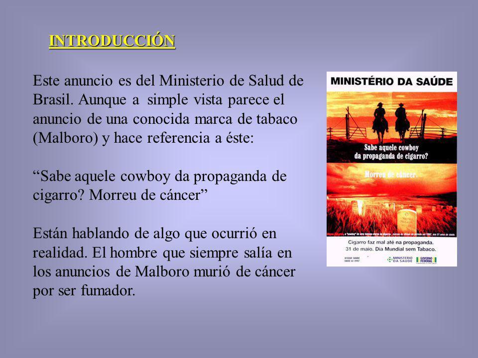 INTRODUCCIÓN Este anuncio es del Ministerio de Salud de Brasil. Aunque a simple vista parece el anuncio de una conocida marca de tabaco (Malboro) y ha