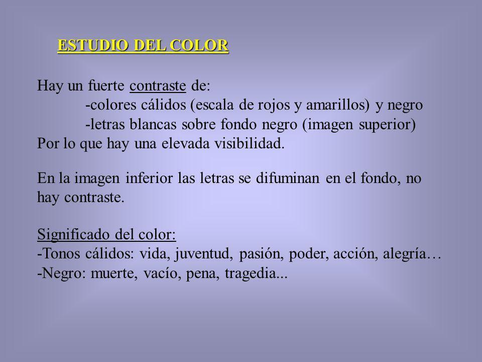 ESTUDIO DEL COLOR Hay un fuerte contraste de: -colores cálidos (escala de rojos y amarillos) y negro -letras blancas sobre fondo negro (imagen superio